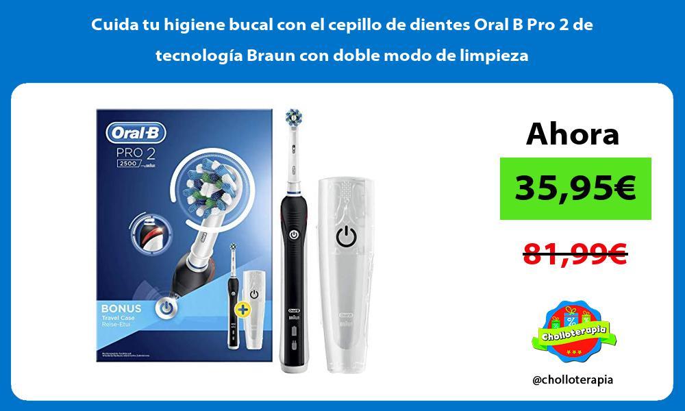 Cuida tu higiene bucal con el cepillo de dientes Oral B Pro 2 de tecnología Braun con doble modo de limpieza
