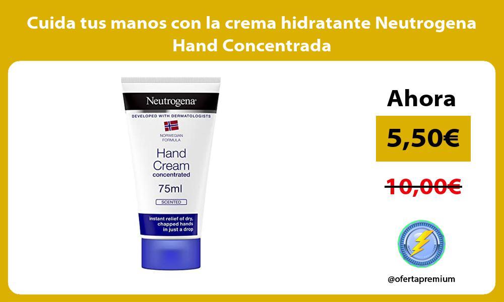 Cuida tus manos con la crema hidratante Neutrogena Hand Concentrada