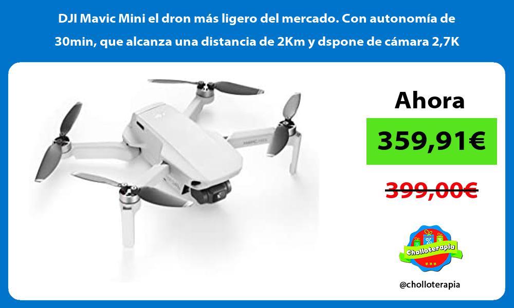 DJI Mavic Mini el dron más ligero del mercado Con autonomía de 30min que alcanza una distancia de 2Km y dspone de cámara 27K