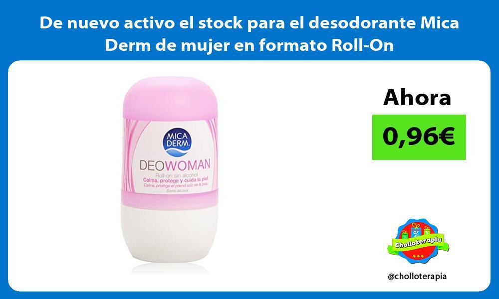 De nuevo activo el stock para el desodorante Mica Derm de mujer en formato Roll On