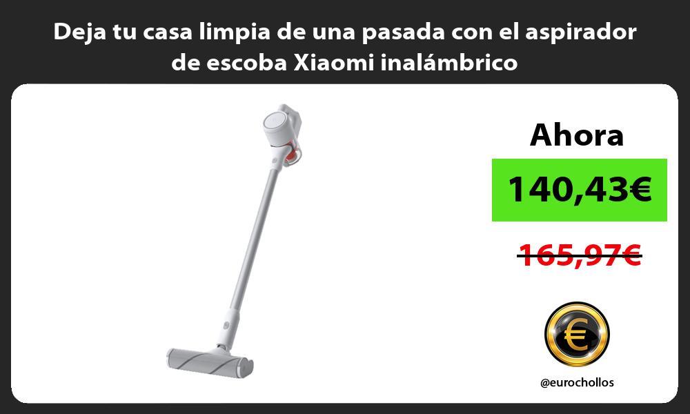 Deja tu casa limpia de una pasada con el aspirador de escoba Xiaomi inalámbrico