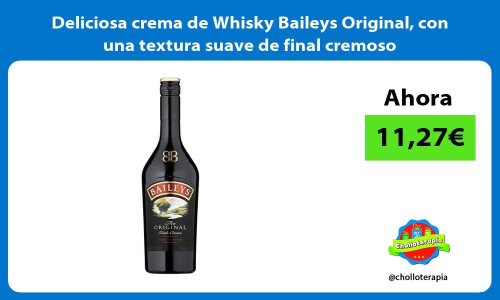 Deliciosa crema de Whisky Baileys Original con una textura suave de final cremoso