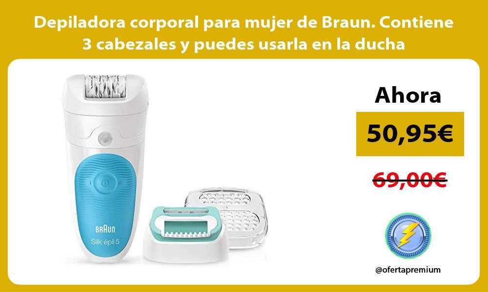 Depiladora corporal para mujer de Braun Contiene 3 cabezales y puedes usarla en la ducha