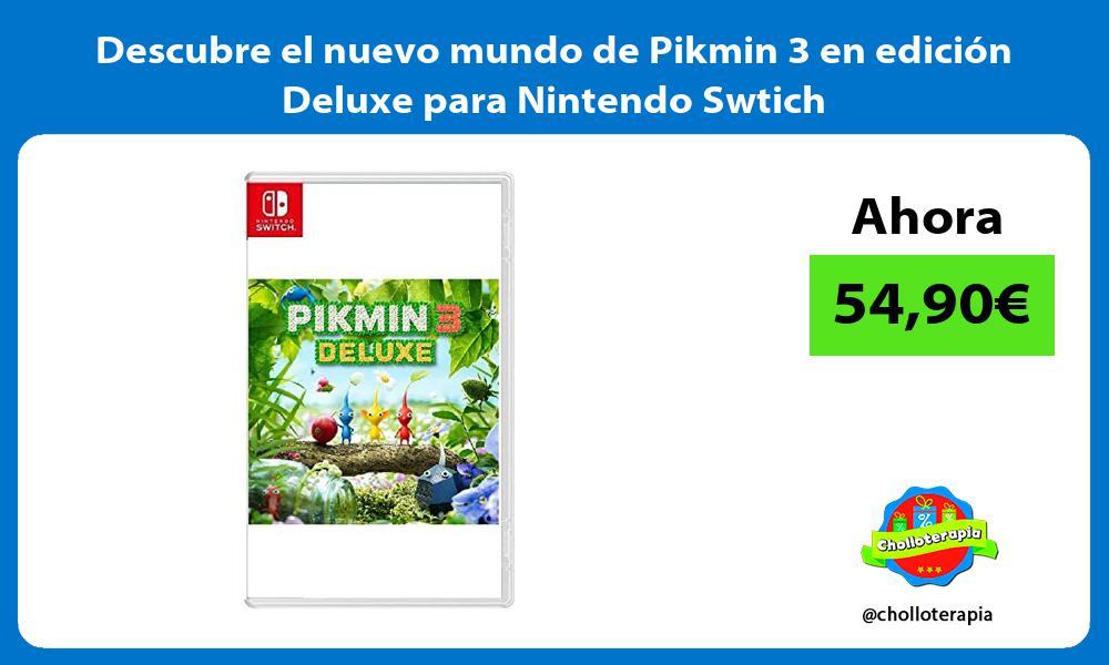 Descubre el nuevo mundo de Pikmin 3 en edición Deluxe para Nintendo Swtich