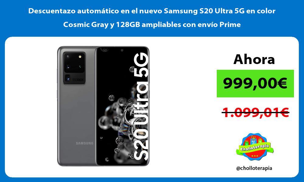 Descuentazo automático en el nuevo Samsung S20 Ultra 5G en color Cosmic Gray y 128GB ampliables con envío Prime
