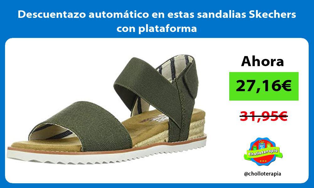 Descuentazo automático en estas sandalias Skechers con plataforma