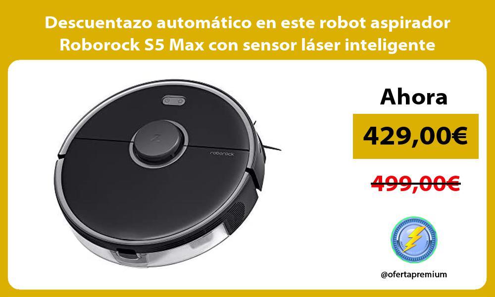 Descuentazo automático en este robot aspirador Roborock S5 Max con sensor láser inteligente