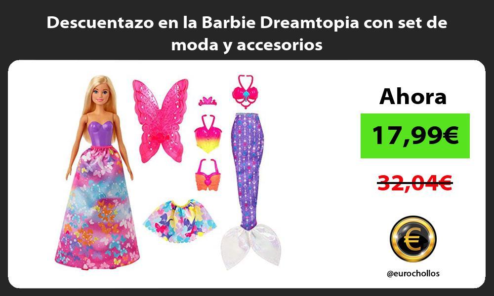 Descuentazo en la Barbie Dreamtopia con set de moda y accesorios
