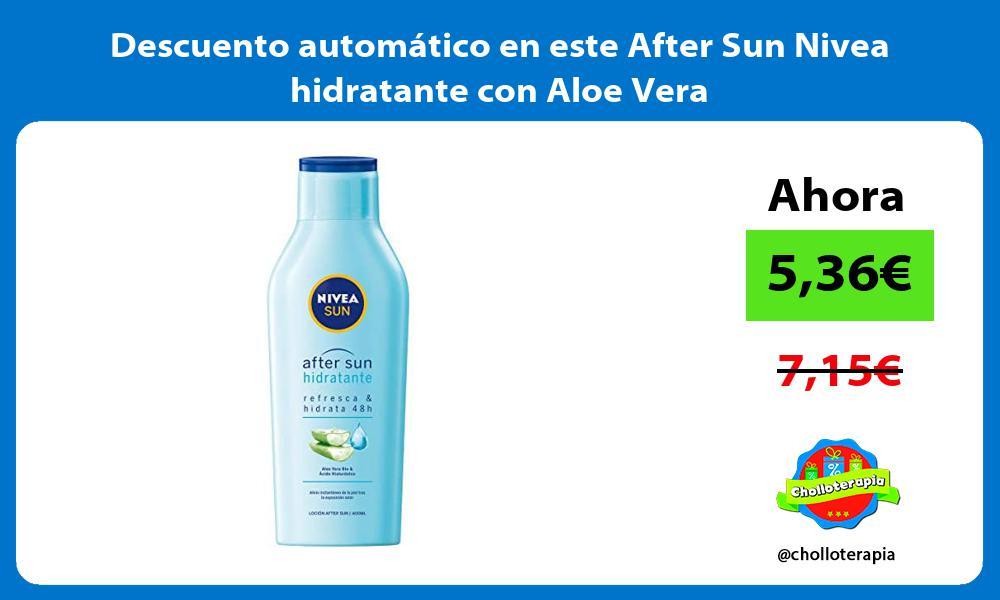 Descuento automático en este After Sun Nivea hidratante con Aloe Vera