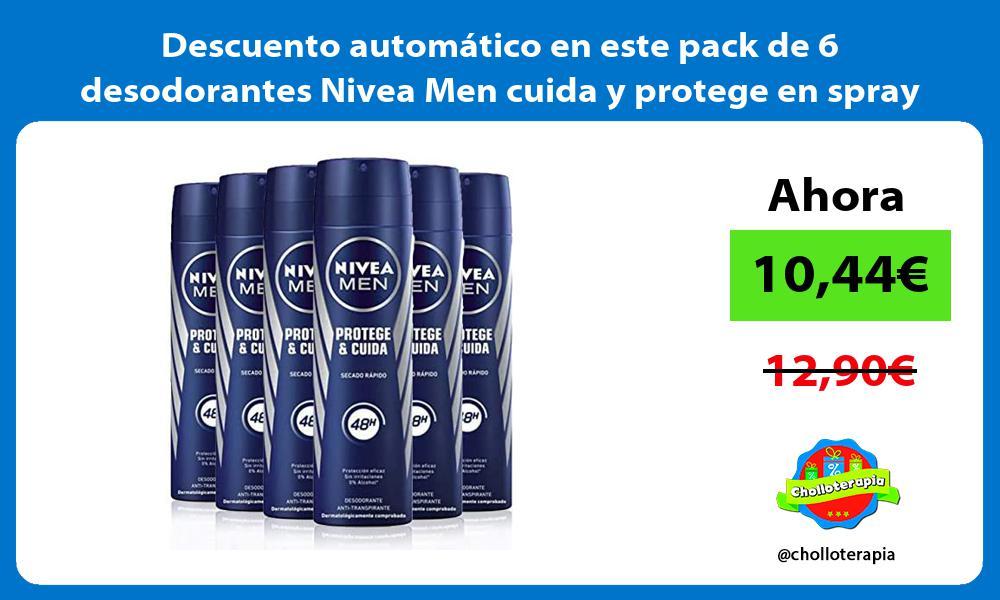 Descuento automático en este pack de 6 desodorantes Nivea Men cuida y protege en spray