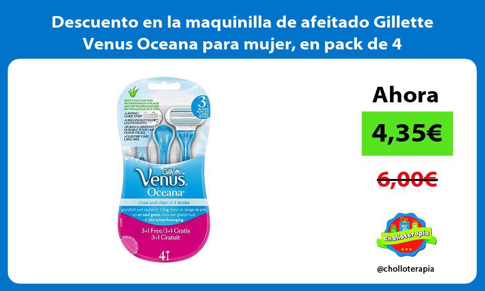 Descuento en la maquinilla de afeitado Gillette Venus Oceana para mujer en pack de 4