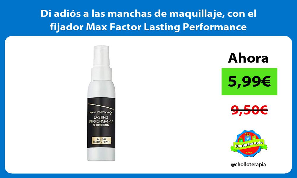 Di adiós a las manchas de maquillaje con el fijador Max Factor Lasting Performance