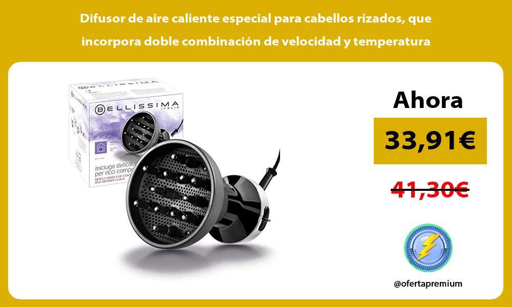 Difusor de aire caliente especial para cabellos rizados que incorpora doble combinación de velocidad y temperatura