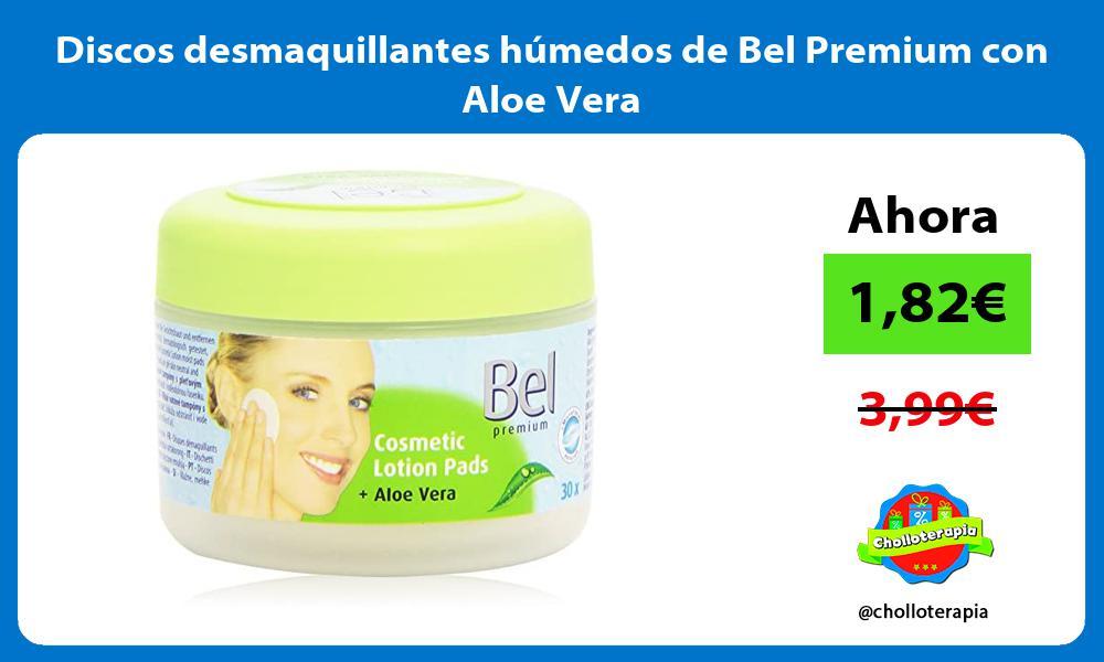 Discos desmaquillantes húmedos de Bel Premium con Aloe Vera