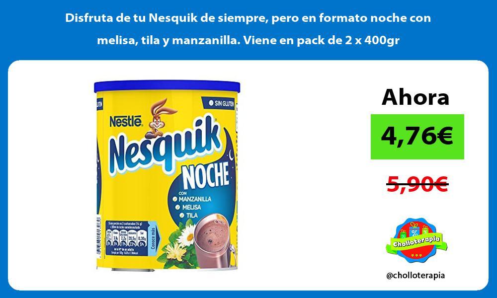 Disfruta de tu Nesquik de siempre pero en formato noche con melisa tila y manzanilla Viene en pack de 2 x 400gr