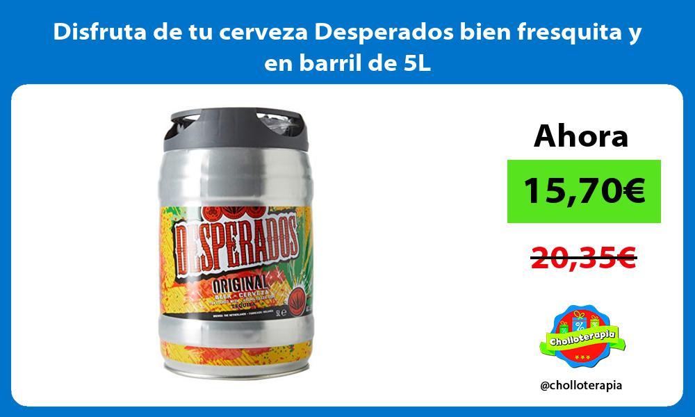 Disfruta de tu cerveza Desperados bien fresquita y en barril de 5L