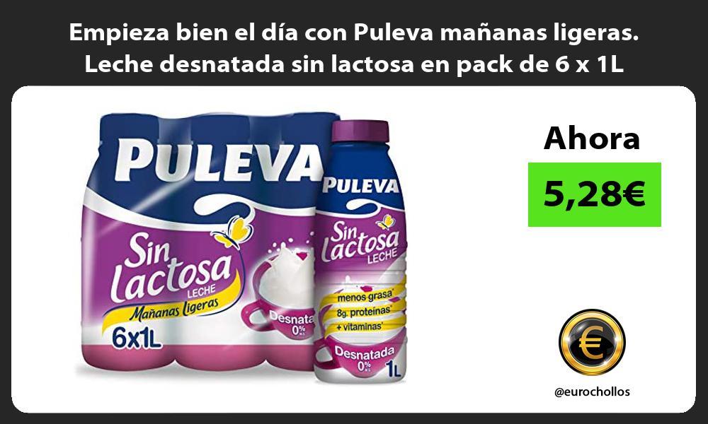 Empieza bien el día con Puleva mañanas ligeras Leche desnatada sin lactosa en pack de 6 x 1L
