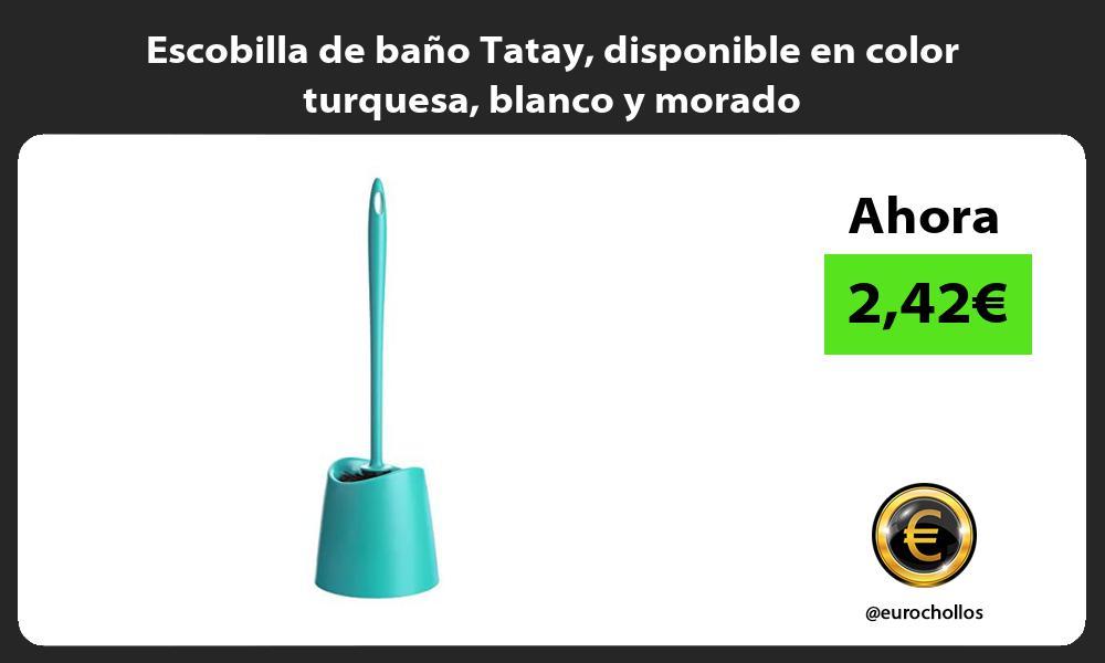 Escobilla de baño Tatay disponible en color turquesa blanco y morado