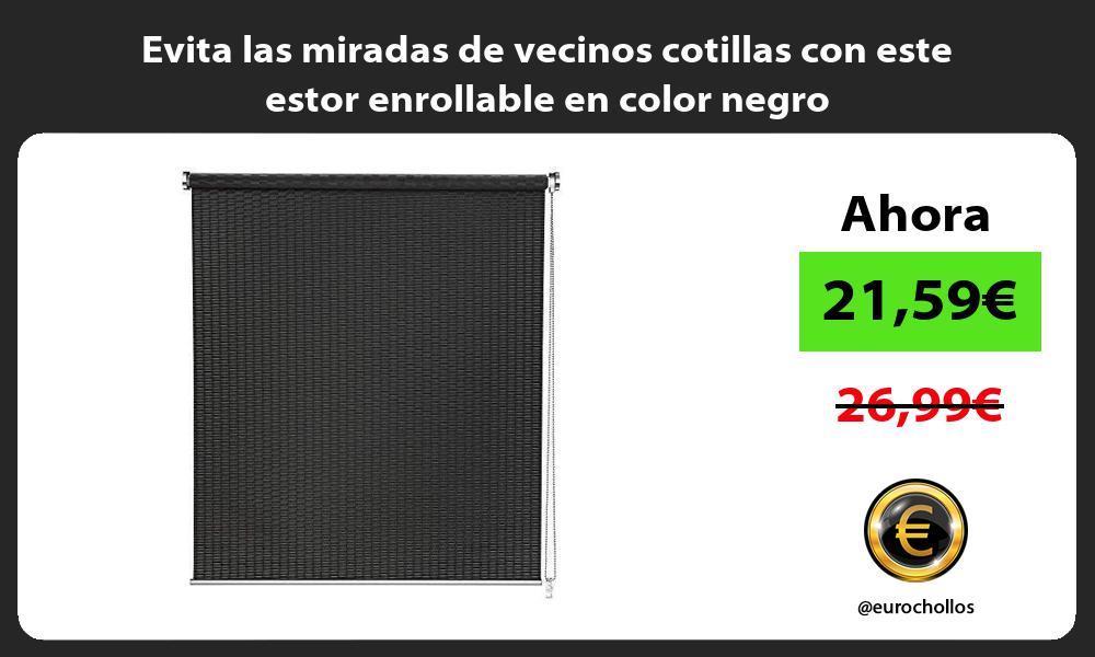Evita las miradas de vecinos cotillas con este estor enrollable en color negro