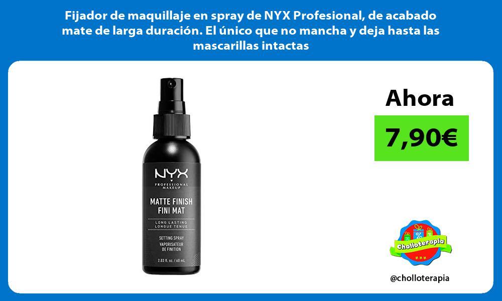 Fijador de maquillaje en spray de NYX Profesional de acabado mate de larga duración El único que no mancha y deja hasta las mascarillas intactas