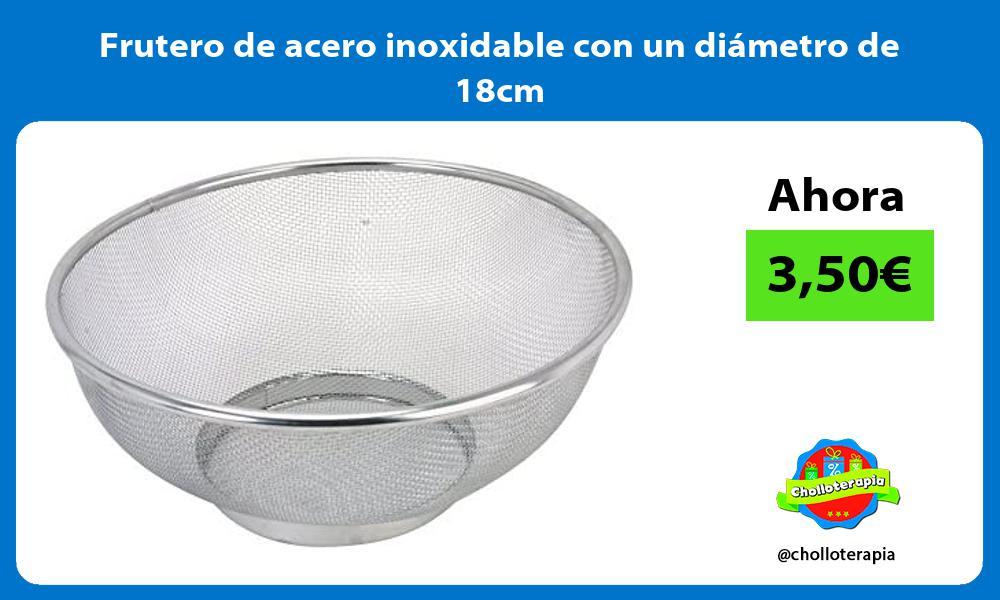 Frutero de acero inoxidable con un diámetro de 18cm