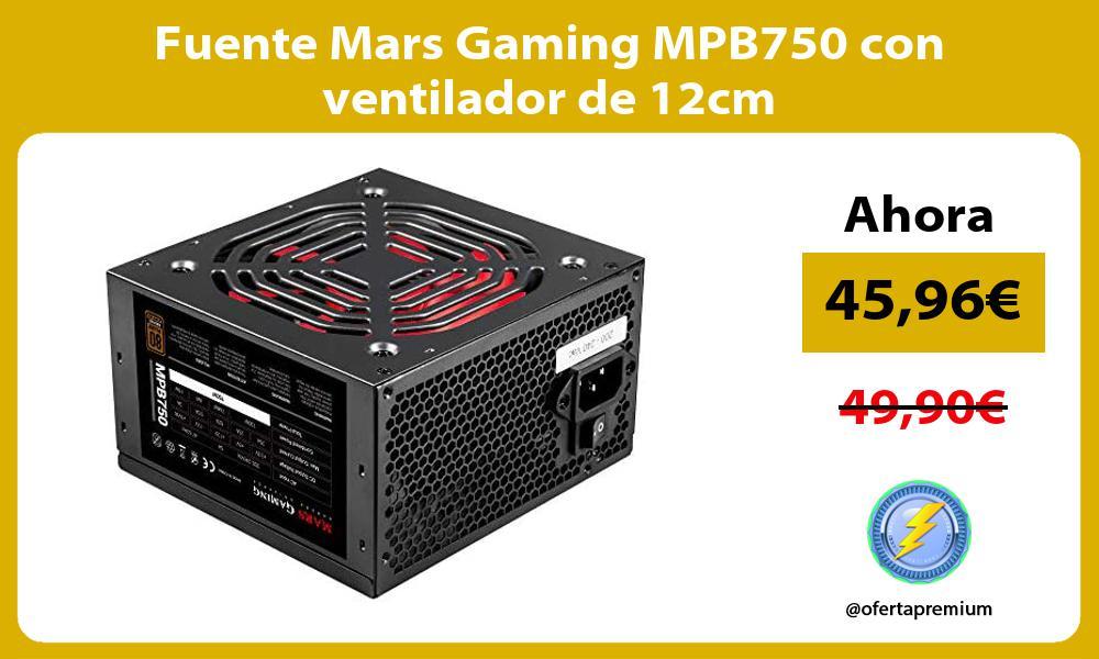 Fuente Mars Gaming MPB750 con ventilador de 12cm