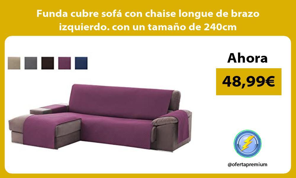 Funda cubre sofá con chaise longue de brazo izquierdo con un tamaño de 240cm