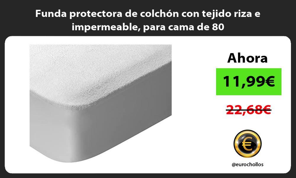 Funda protectora de colchón con tejido riza e impermeable para cama de 80