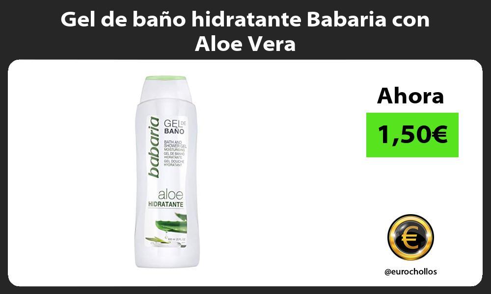 Gel de baño hidratante Babaria con Aloe Vera