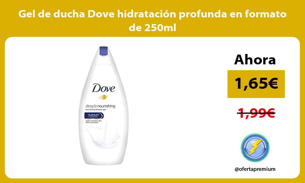 Gel de ducha Dove hidratación profunda en formato de 250ml