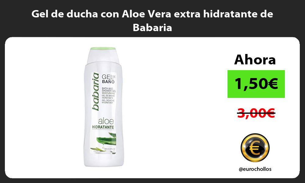 Gel de ducha con Aloe Vera extra hidratante de Babaria