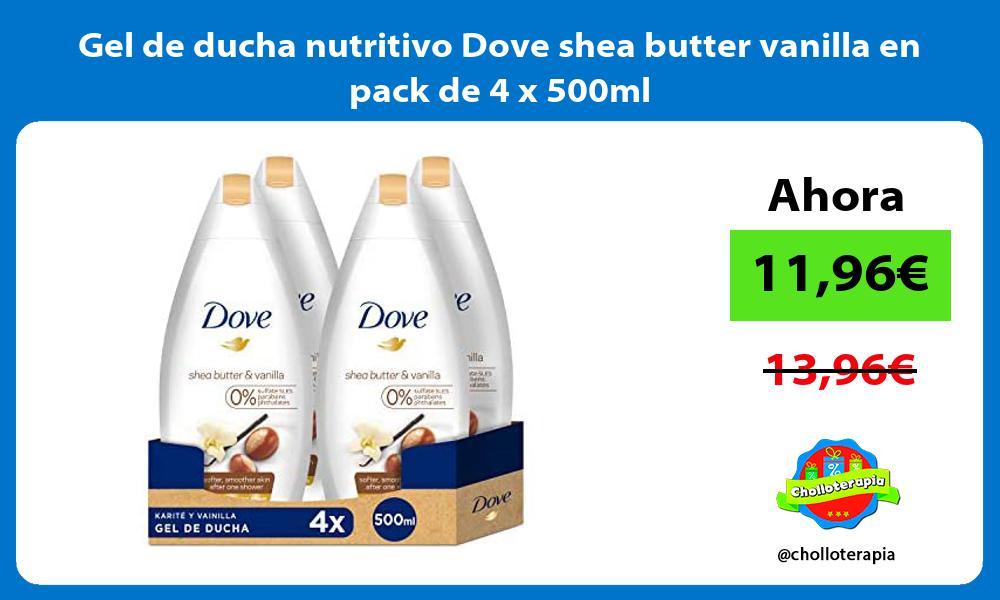 Gel de ducha nutritivo Dove shea butter vanilla en pack de 4 x 500ml