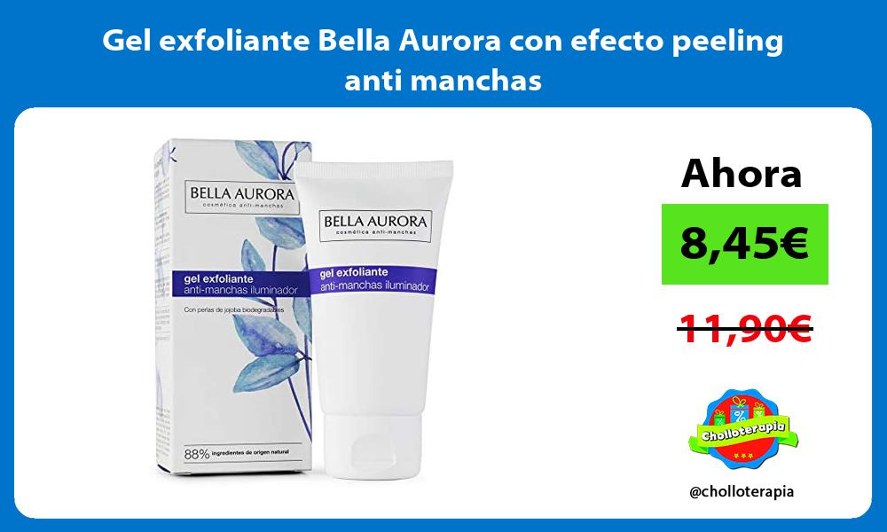 Gel exfoliante Bella Aurora con efecto peeling anti manchas