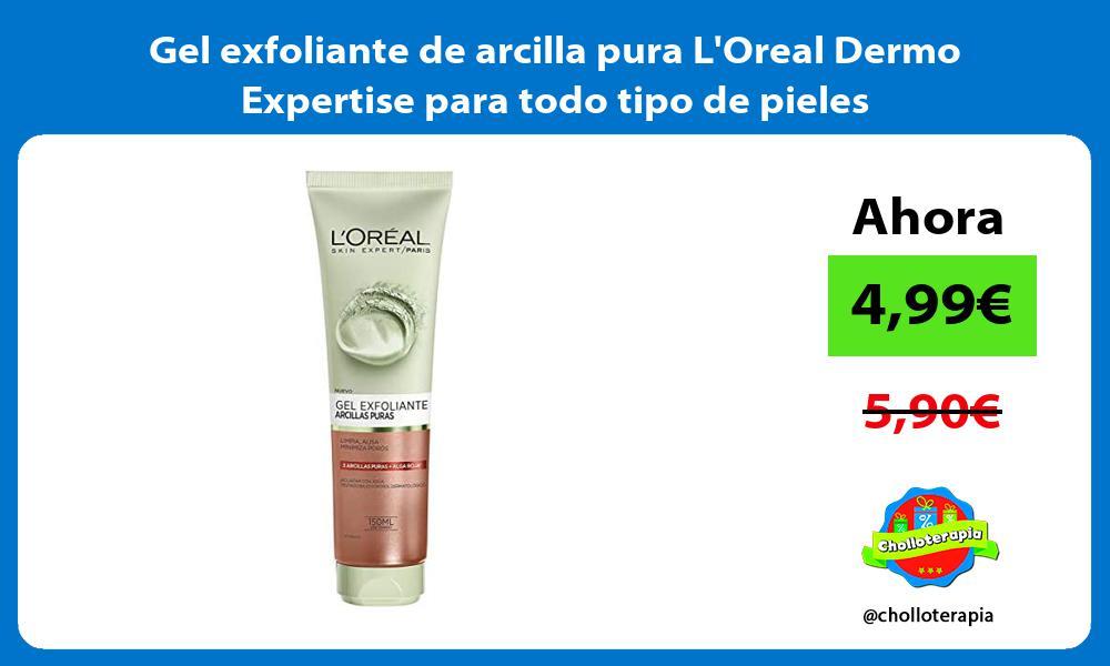 Gel exfoliante de arcilla pura LOreal Dermo Expertise para todo tipo de pieles