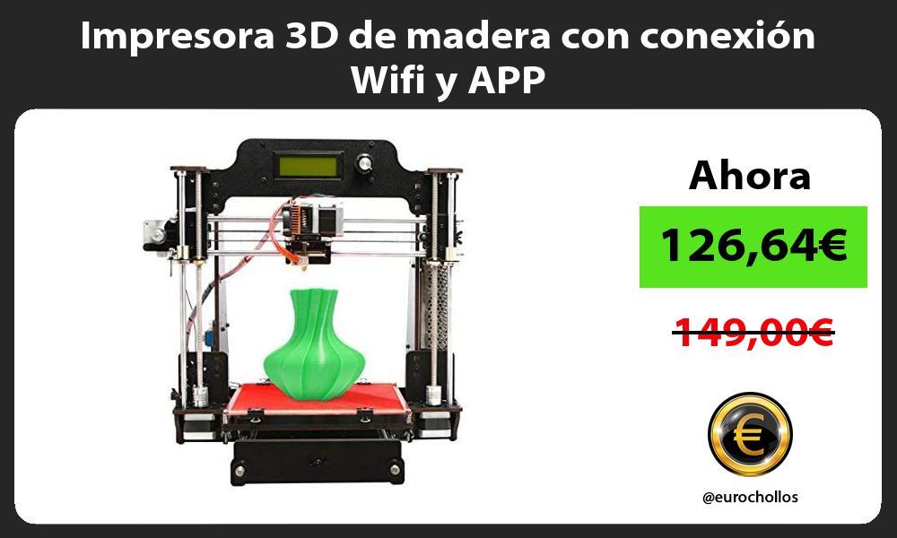Impresora 3D de madera con conexión Wifi y APP
