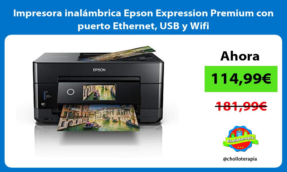 Impresora inalámbrica Epson Expression Premium con puerto Ethernet USB y Wifi