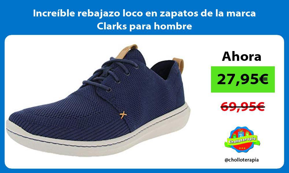 Increíble rebajazo loco en zapatos de la marca Clarks para hombre