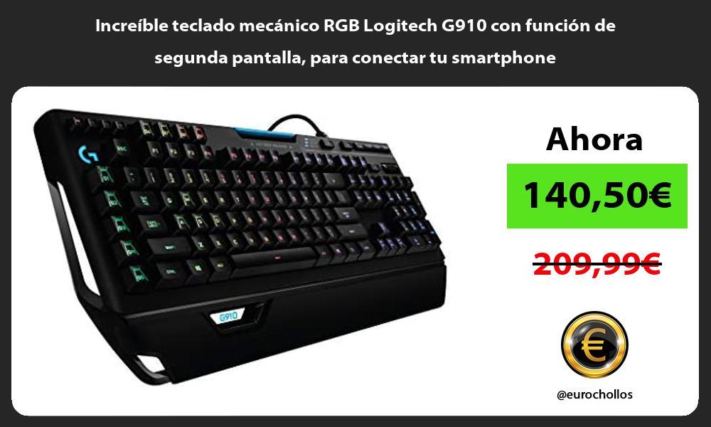 Increíble teclado mecánico RGB Logitech G910 con función de segunda pantalla para conectar tu smartphone