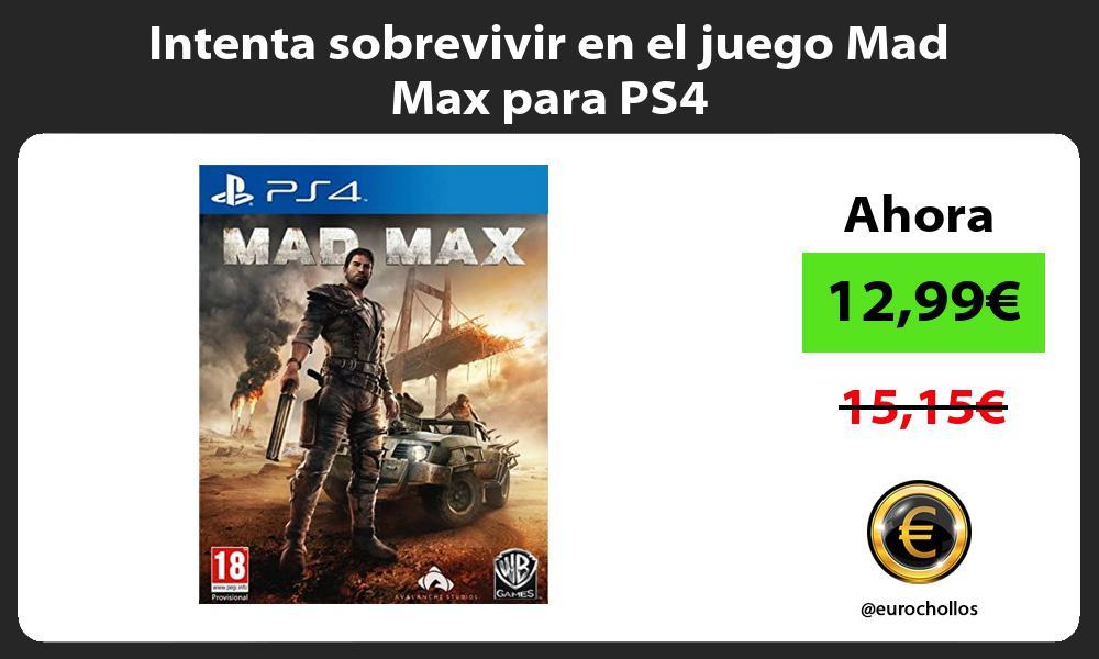 Intenta sobrevivir en el juego Mad Max para PS4