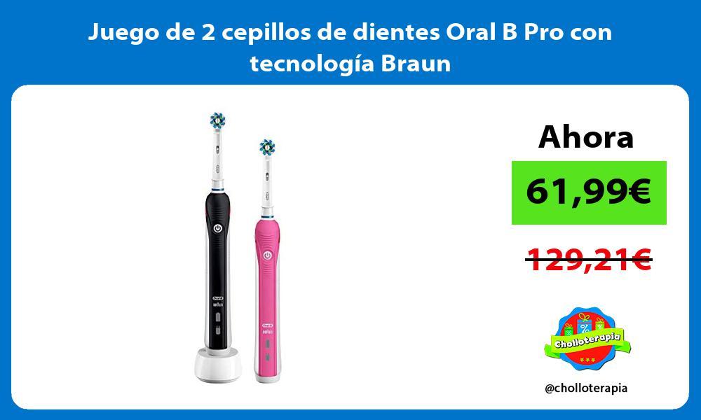 Juego de 2 cepillos de dientes Oral B Pro con tecnología Braun