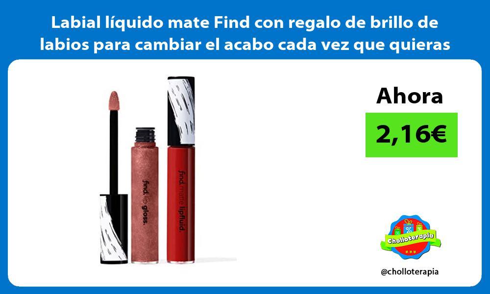 Labial líquido mate Find con regalo de brillo de labios para cambiar el acabo cada vez que quieras
