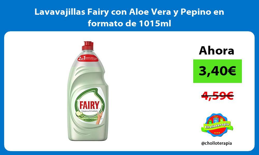 Lavavajillas Fairy con Aloe Vera y Pepino en formato de 1015ml