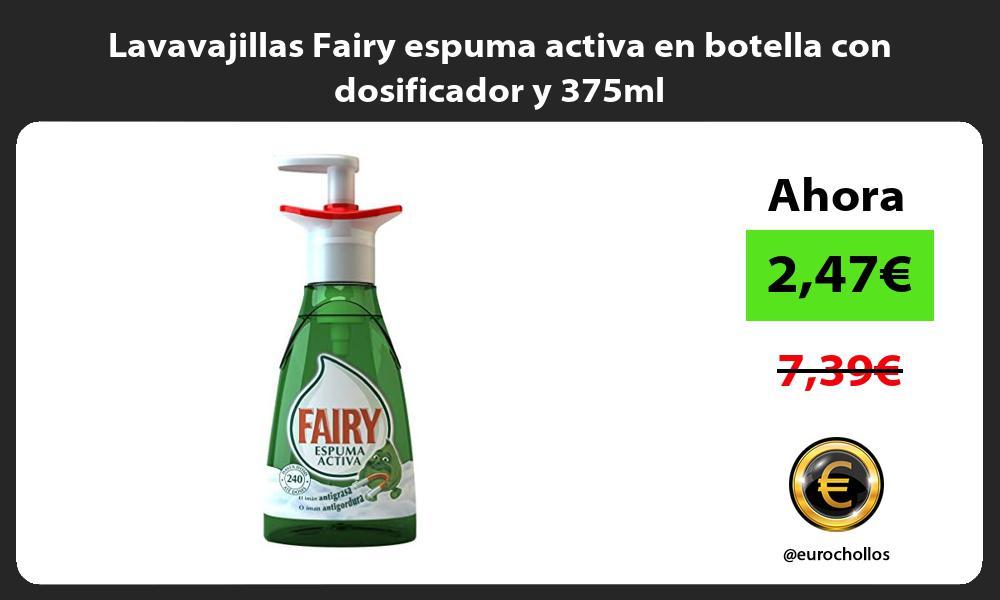 Lavavajillas Fairy espuma activa en botella con dosificador y 375ml