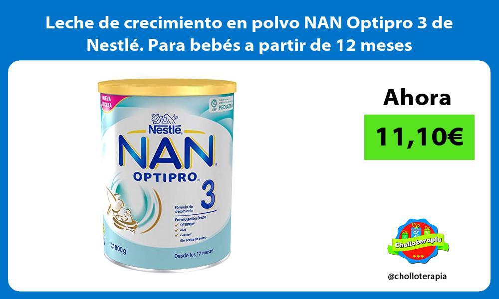 Leche de crecimiento en polvo NAN Optipro 3 de Nestlé Para bebés a partir de 12 meses