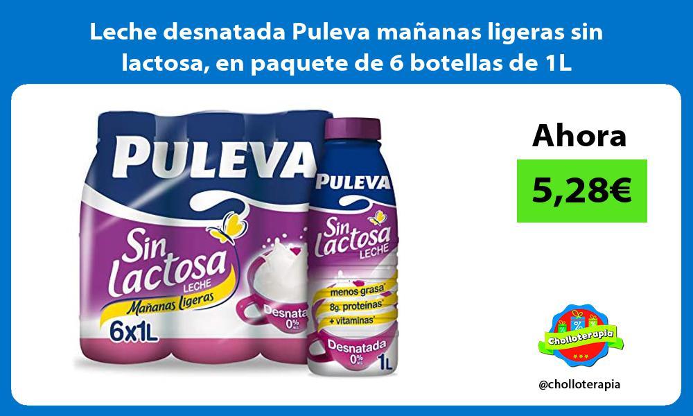 Leche desnatada Puleva mañanas ligeras sin lactosa en paquete de 6 botellas de 1L