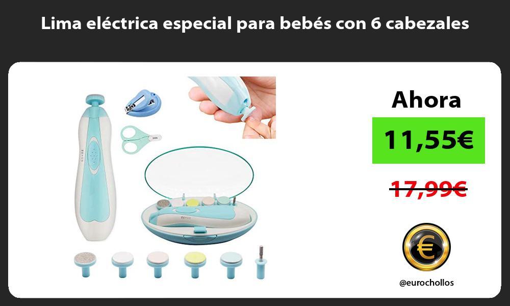 Lima eléctrica especial para bebés con 6 cabezales