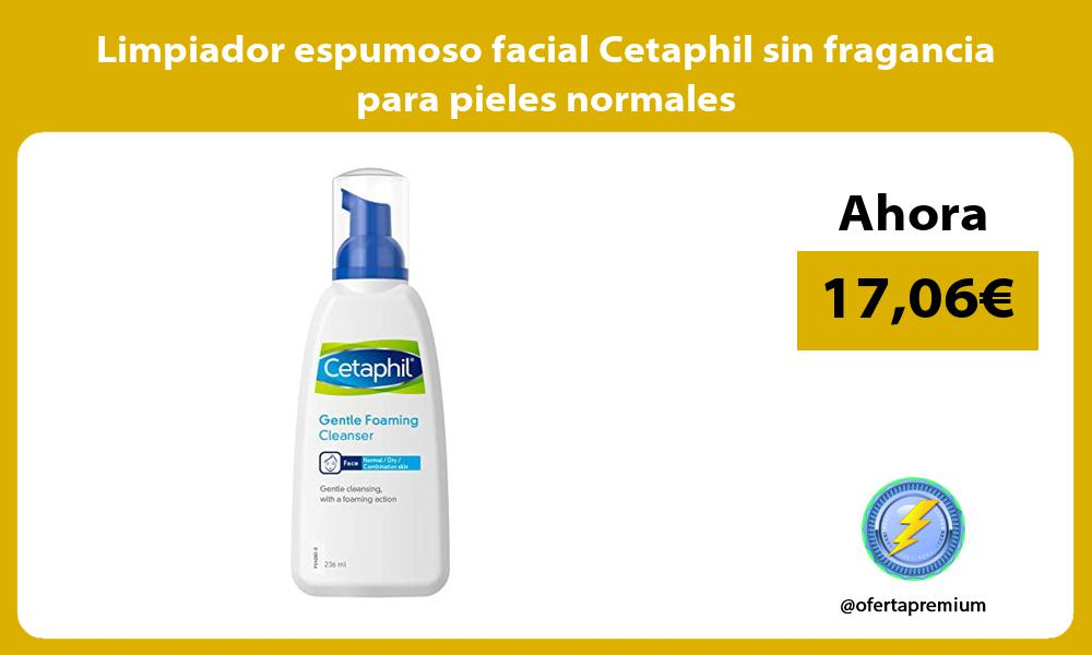 Limpiador espumoso facial Cetaphil sin fragancia para pieles normales