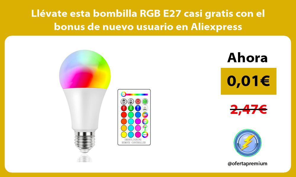 Llévate esta bombilla RGB E27 casi gratis con el bonus de nuevo usuario en Aliexpress