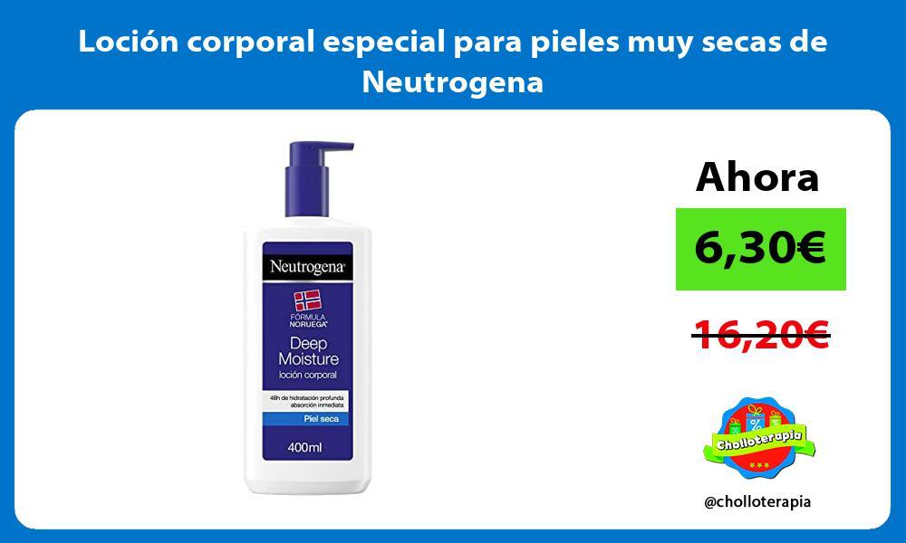 Loción corporal especial para pieles muy secas de Neutrogena