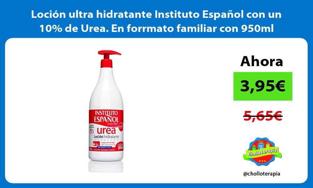 Loción ultra hidratante Instituto Español con un 10 de Urea En forrmato familiar con 950ml